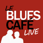 LE BLUES CAFE LIVE